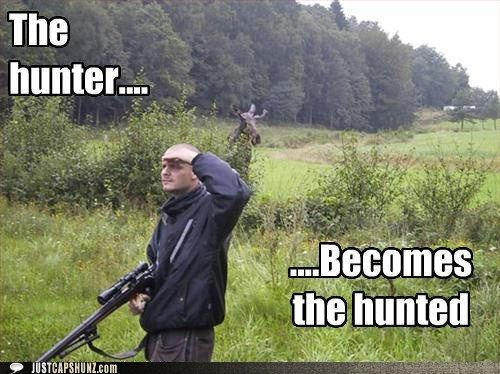 The hunter becomes the hunted Hunting Meme