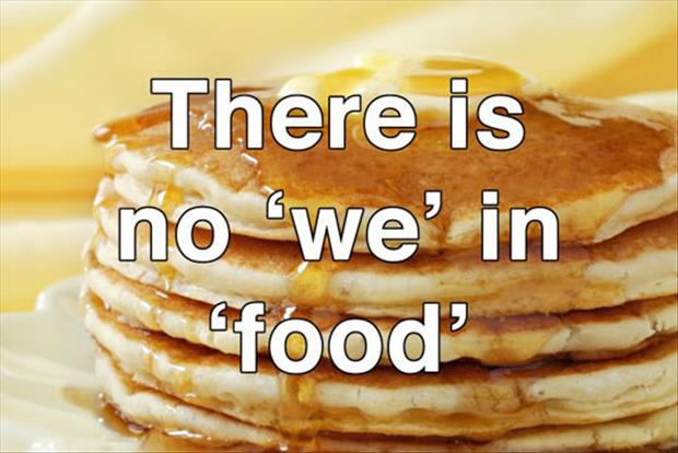 There is no we in food Food Meme