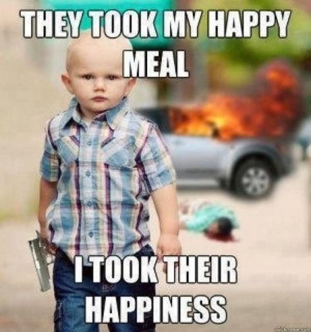 They took my happy meal i took their happiness Cool Memes