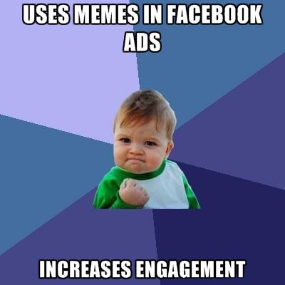 Uses memes in facebook ads increases Facebook Meme