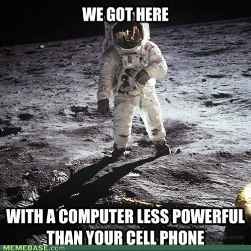 We got here with a computer less powerful than your cell phone Computer Memes