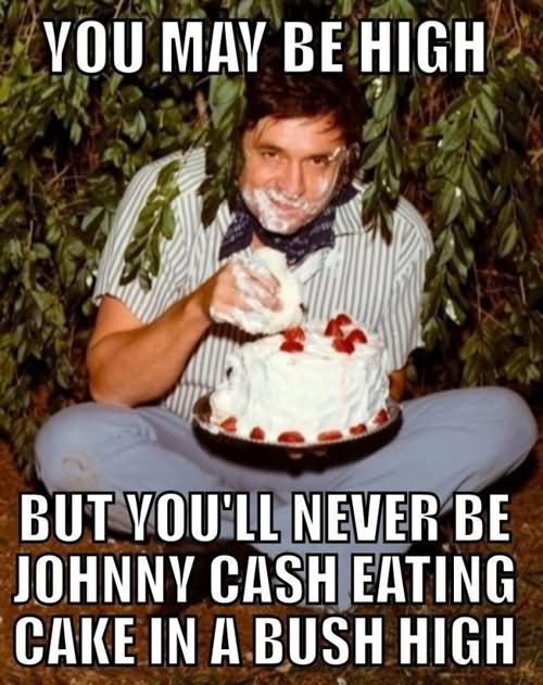 You may be high but you'll never be johnny High Meme