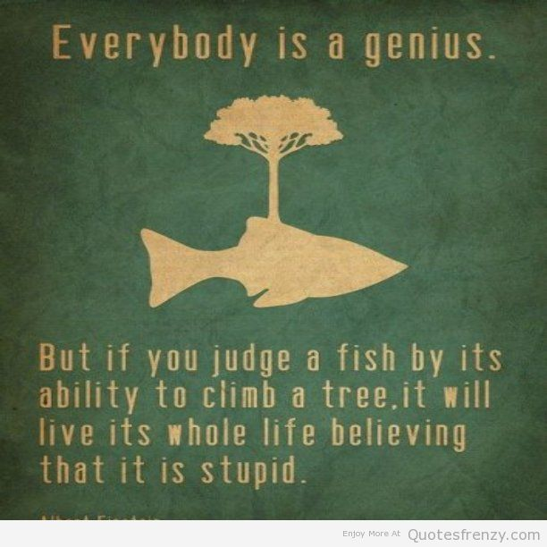 Ability Quotes Everybody is a genius but if you judge a fich by its