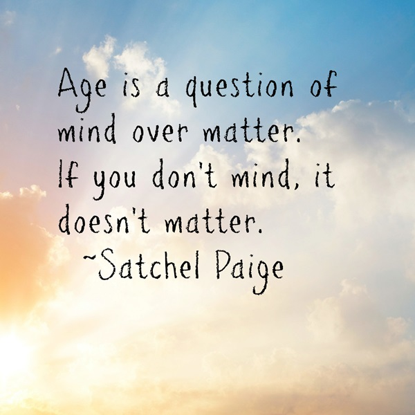 Age Quotes age is a question of mind over matter