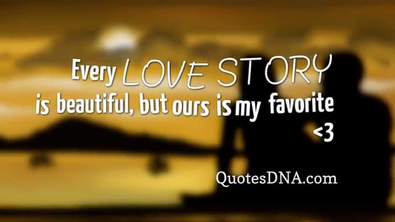 Love Story Quotes Best Love Quotes Every Love Story Is Beautiful But Ours Is My