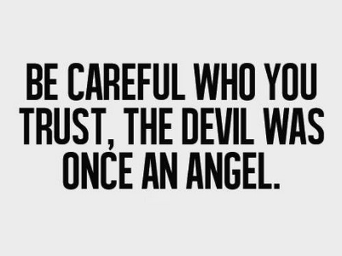 Broken Trust Quotes Be careful who you trust the devil was once an angel