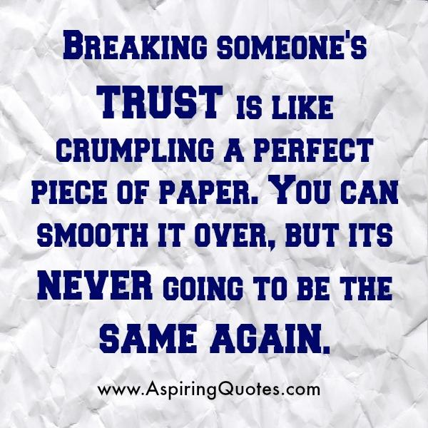 Broken Trust Quotes Breaking someone's trust is like crumpling a
