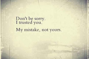 Broken Trust Quotes Don't be sorry i trusted you my mistake not yours