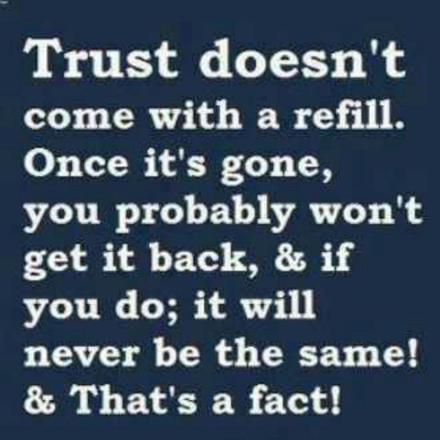 Broken Trust Quotes Trust doesn't come with a refill once it's gone you probably wont get it back
