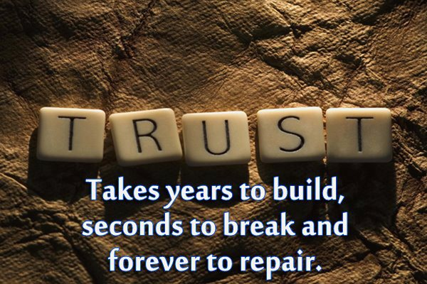 Broken Trust Quotes Trust takes years to build seconds to break and forever to repair