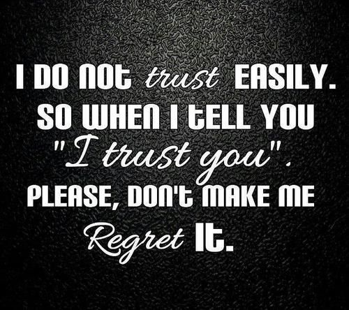 Broken Trust Quotes i do not trust easily so when i tell you