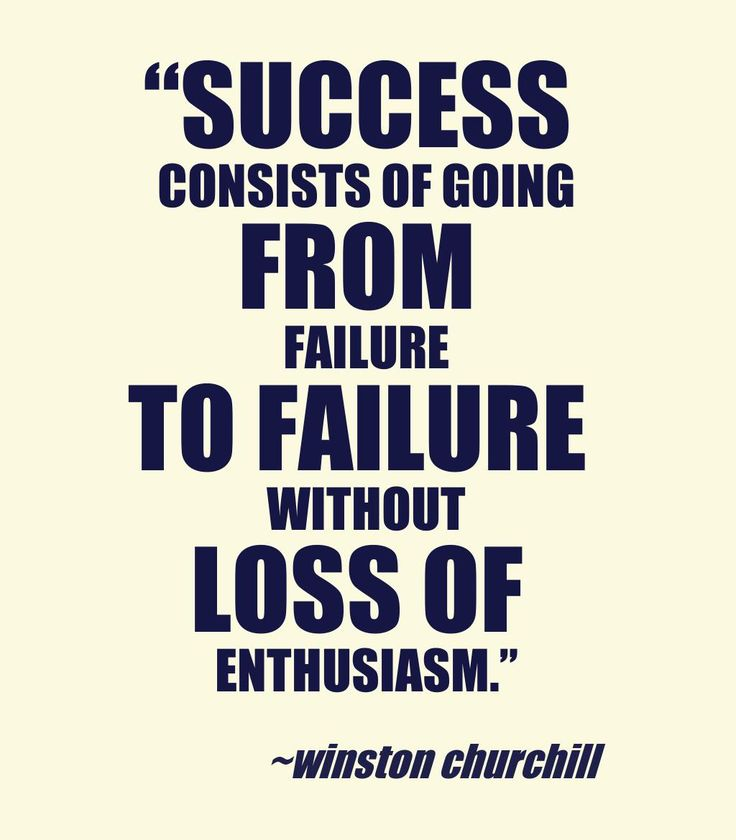 College Quotes Success consists of going from failure to failure without