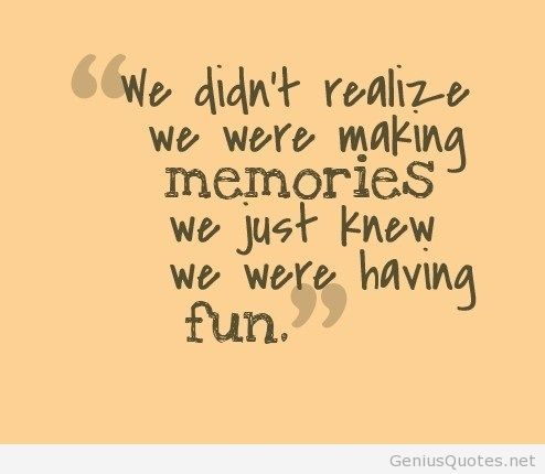 College Quotes WE didn't realize we were making memories we