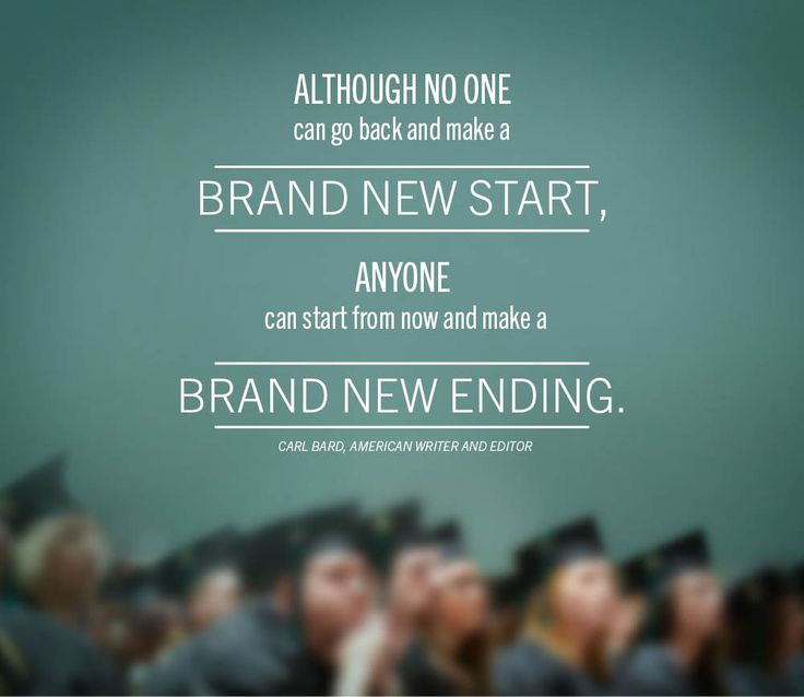 College Quotes although no one can go back and make a brand new start