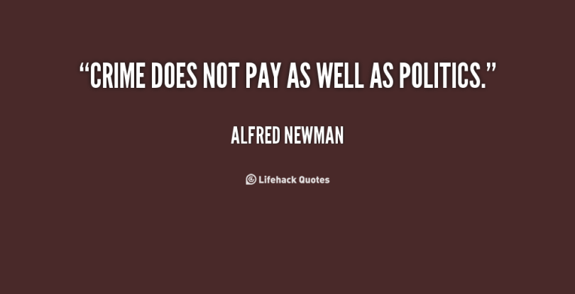 Criminal Quotes Crime does not pay as well as politics