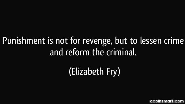 Criminal Quotes Punishment is not for revenge but to lessen crime and reform the criminal