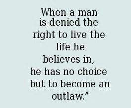 Criminal Quotes When a man is denied the right to live the life he believes in he has no choice