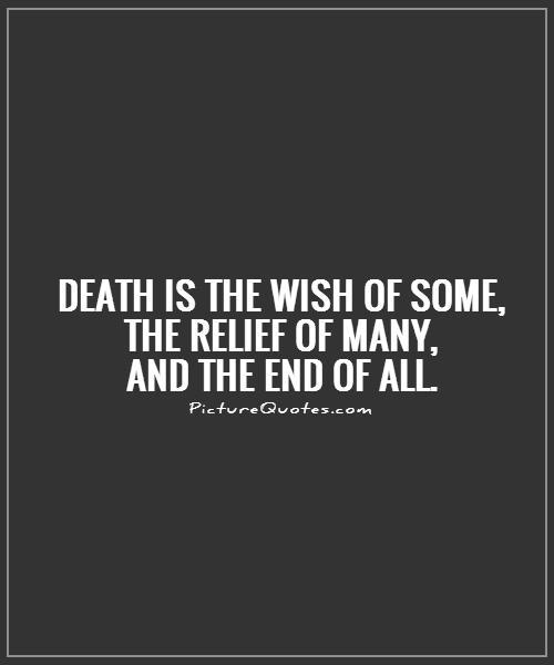 Death Quotes Death is the wish of some the relief of