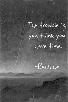 Death Quotes The trouble in you think you have time