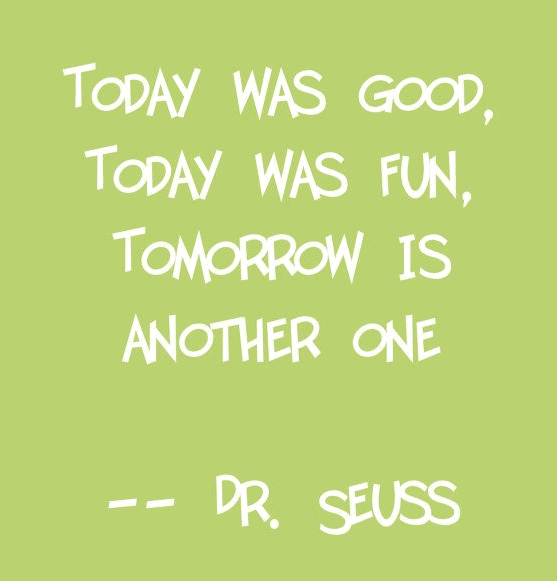 Dr Seuss Quotes today was good today was fun tomorrow