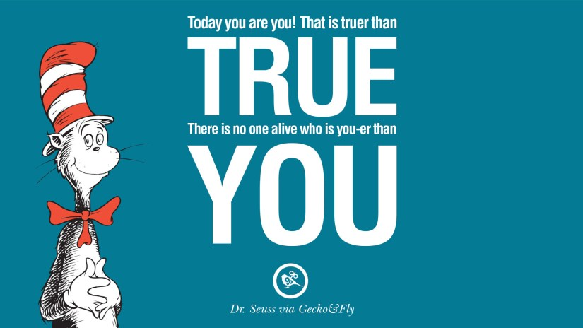Dr Seuss Quotes today you are you that is turer than