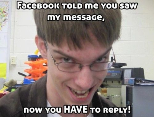Facebook told me you saw my message Weird Memes