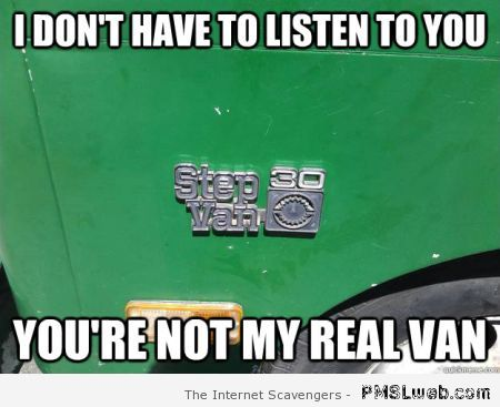 I don't have to listen to you Van Memes