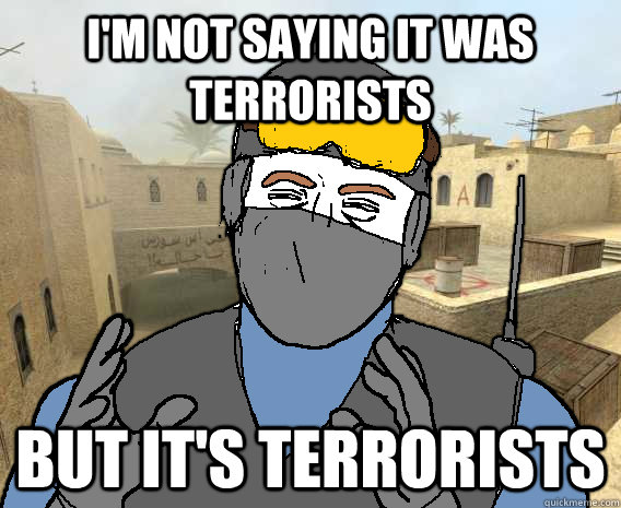 I'm not saying it was terrorists but its terrorists Meme