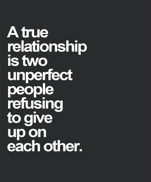 Inspirational Love Quotes a true relationship is two unperfected