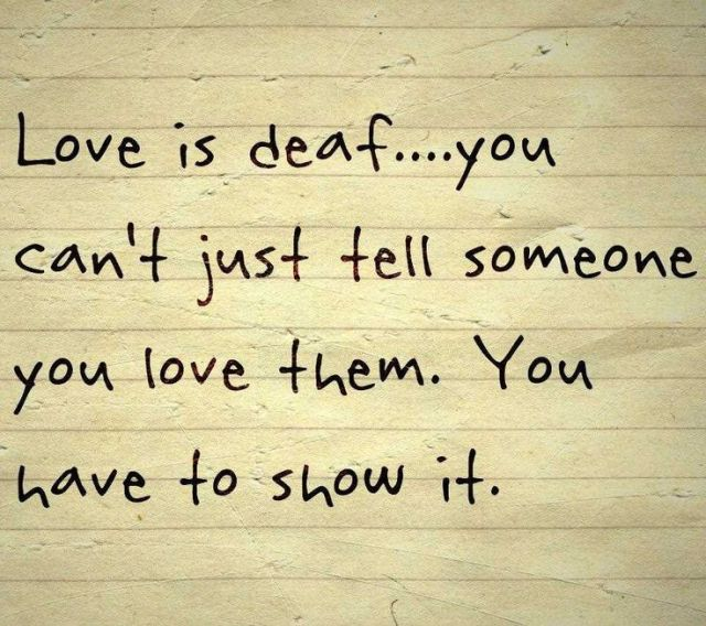 Inspirational Love Quotes love is deaf you can't just tell someone you love them