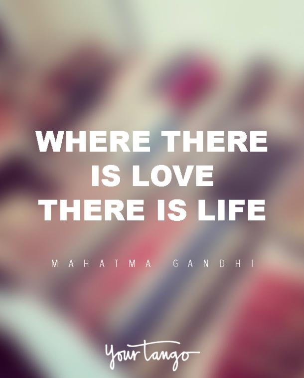 Inspirational Love Quotes where there is love there is life