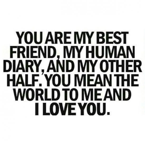Inspirational Love Quotes you are my best friend my human diary