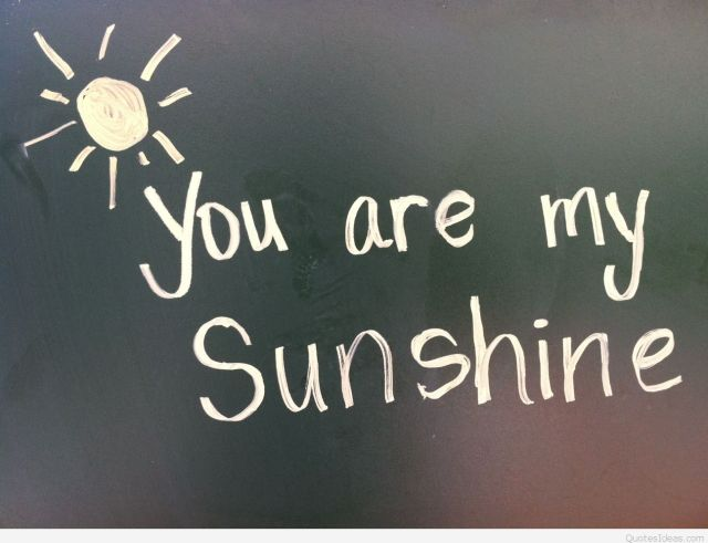 Inspirational Love Quotes you are my sunshine