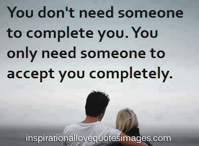 Inspirational Love Quotes you don't need someone to complete you