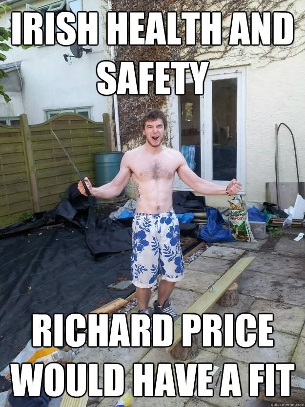 Irish health and safety richard price whould have a fit Safety Meme