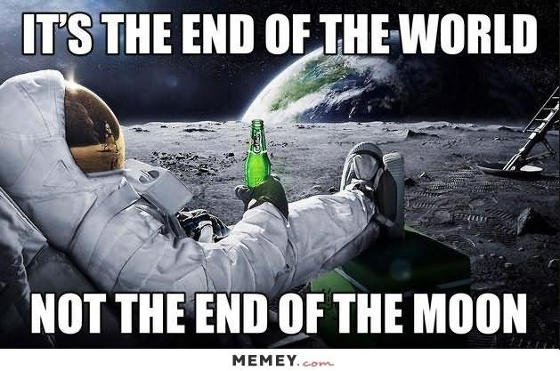 Its the end of the world not the end of the moon Redneck Memes