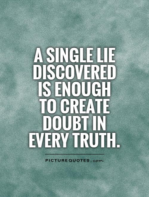 Lie Quotes a single lie discovered