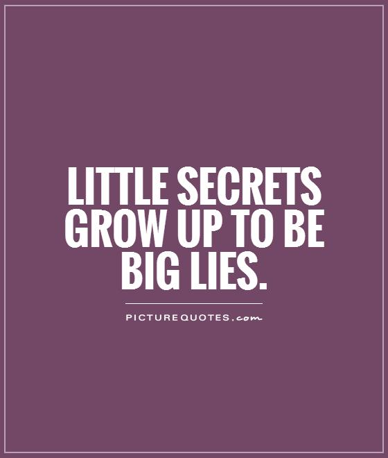 Lie Quotes little secrets grow up to be big lies