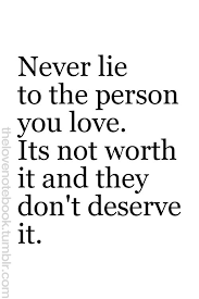 Lie Quotes never lie to the person you love it's