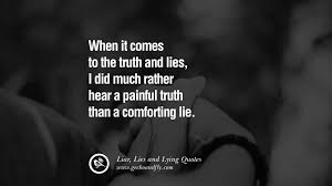 Lie Quotes when it comes to the truth and lie