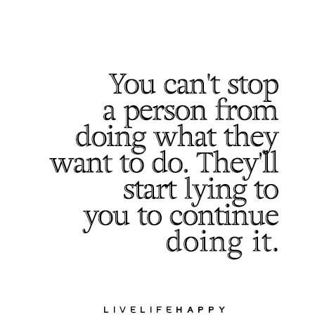 Lie Quotes you can't stop a person from doing what they want to do