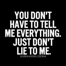 Lie Quotes you don't have to tell me everything just don't lie to me