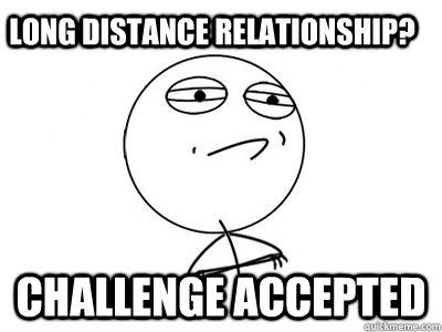 Long distance relationship challenge accepted Relationship Meme