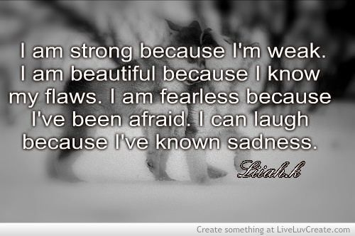 Motivational Love Quotes i am strong because I'm weak