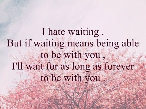 Motivational Love Quotes i hate waiting but if waiting means