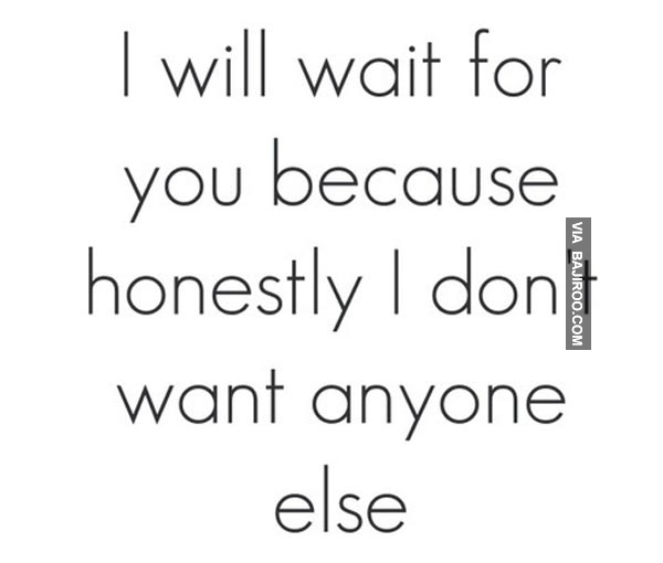 Motivational Love Quotes i will wait for you because honestly