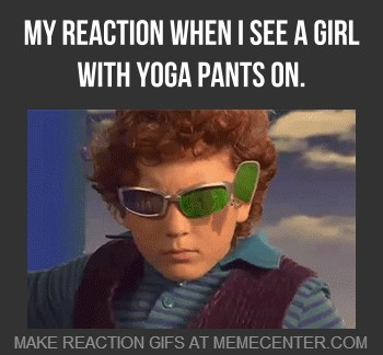 My reaction when i see a girl with yoga pants on Pants Meme