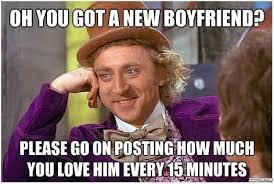 Oh you got a new boyfriend please go on Relationship Memes