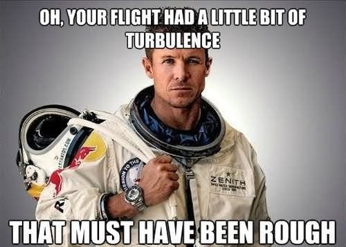 Oh your flight has a little bit of turbulence Space Memes