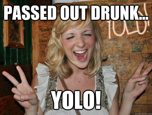 Passed out drunk yolo Space Memes